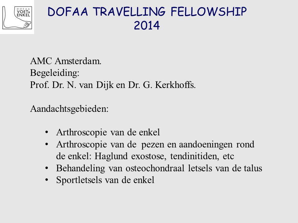 DOFAA TRAVELLING FELLOWSHIP 2014 AMC Amsterdam. Begeleiding: Prof. Dr. N. van Dijk en Dr. G. Kerkhoffs. Aandachtsgebieden: Arthroscopie van de enkel A