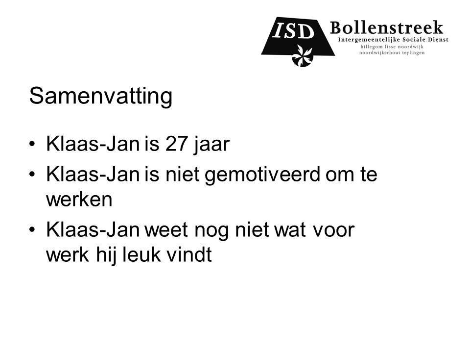 Samenvatting Klaas-Jan is 27 jaar Klaas-Jan is niet gemotiveerd om te werken Klaas-Jan weet nog niet wat voor werk hij leuk vindt