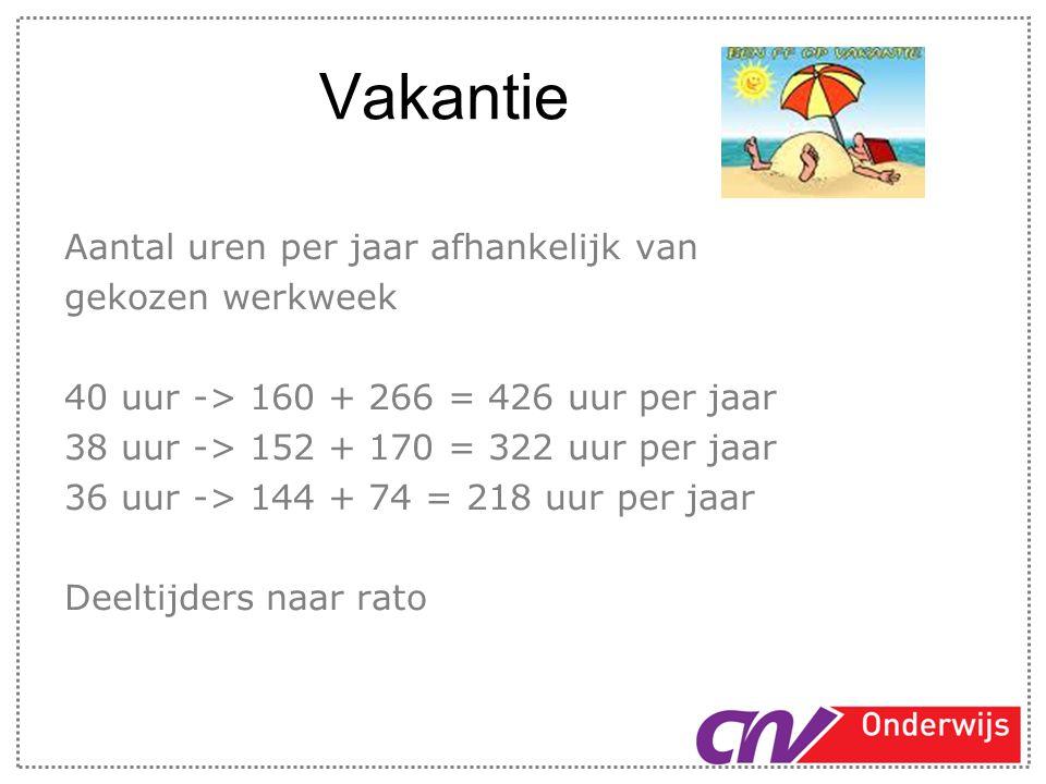 Vakantie Aantal uren per jaar afhankelijk van gekozen werkweek 40 uur -> 160 + 266 = 426 uur per jaar 38 uur -> 152 + 170 = 322 uur per jaar 36 uur ->