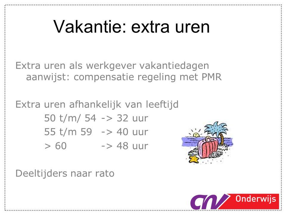 Vakantie: extra uren Extra uren als werkgever vakantiedagen aanwijst: compensatie regeling met PMR Extra uren afhankelijk van leeftijd 50 t/m/ 54-> 32