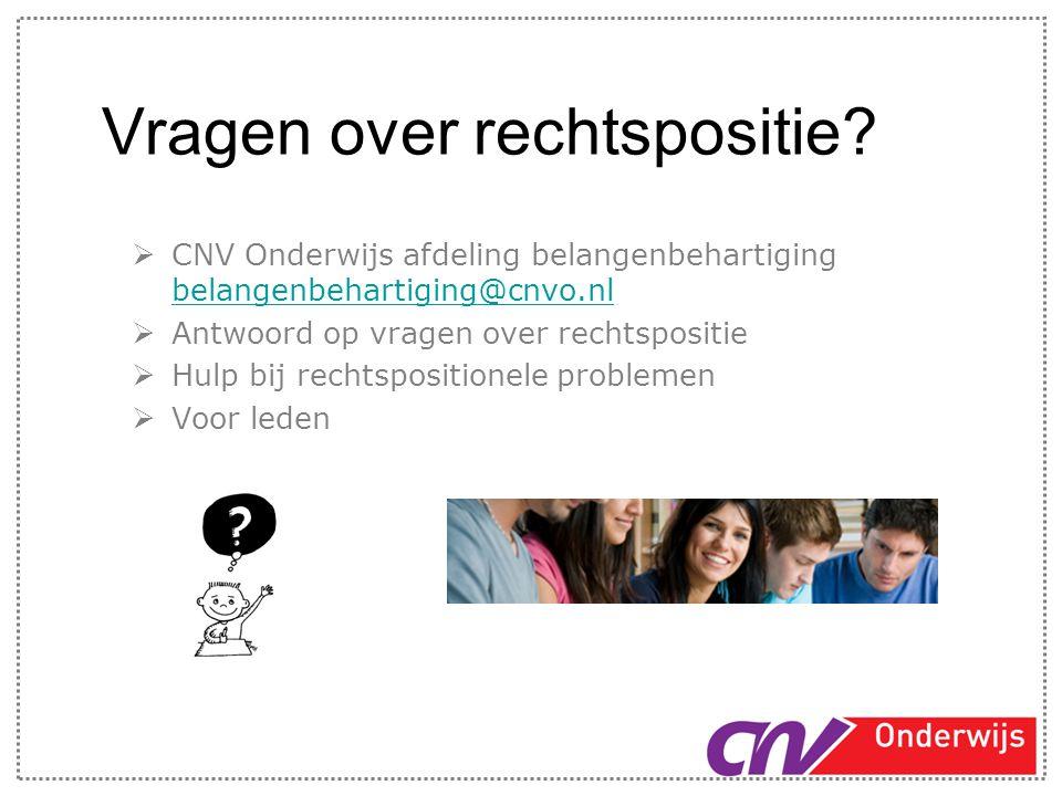 Vragen over rechtspositie?  CNV Onderwijs afdeling belangenbehartiging belangenbehartiging@cnvo.nl belangenbehartiging@cnvo.nl  Antwoord op vragen o