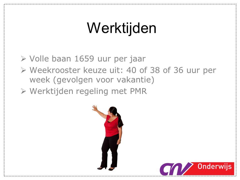 Werktijden  Volle baan 1659 uur per jaar  Weekrooster keuze uit: 40 of 38 of 36 uur per week (gevolgen voor vakantie)  Werktijden regeling met PMR