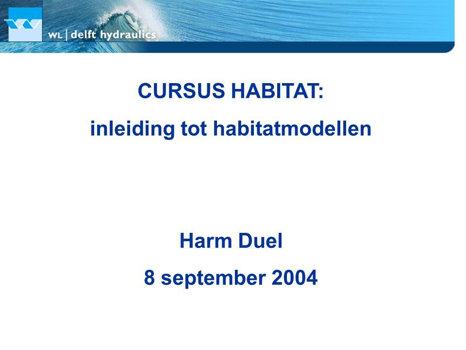 CURSUS HABITAT: inleiding tot habitatmodellen Harm Duel 8 september 2004