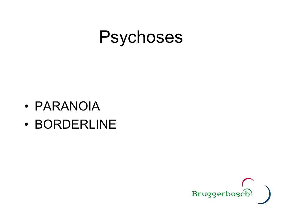 Psychoses PARANOIA BORDERLINE