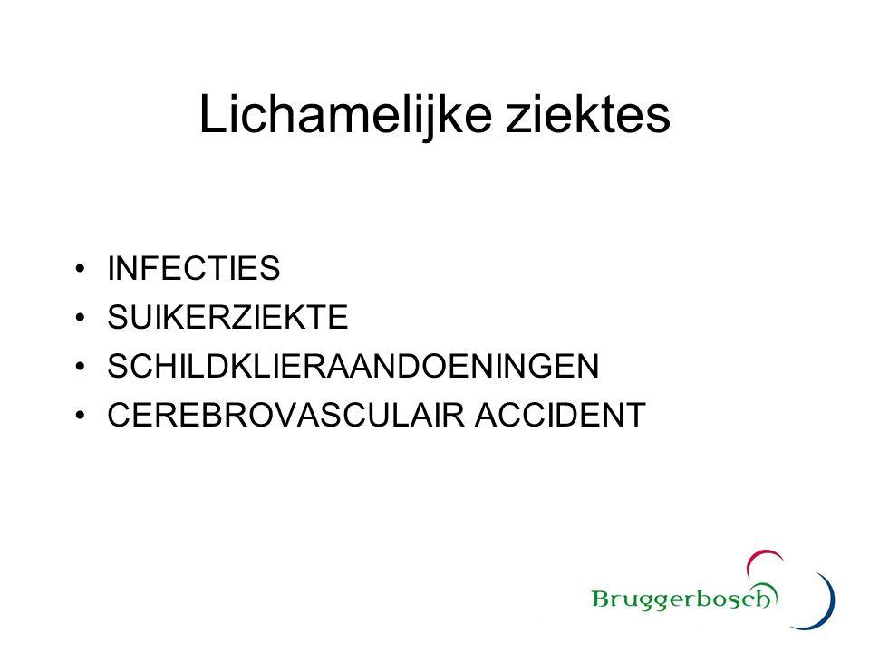 Lichamelijke ziektes INFECTIES SUIKERZIEKTE SCHILDKLIERAANDOENINGEN CEREBROVASCULAIR ACCIDENT
