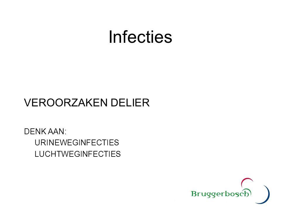 Infecties VEROORZAKEN DELIER DENK AAN: URINEWEGINFECTIES LUCHTWEGINFECTIES
