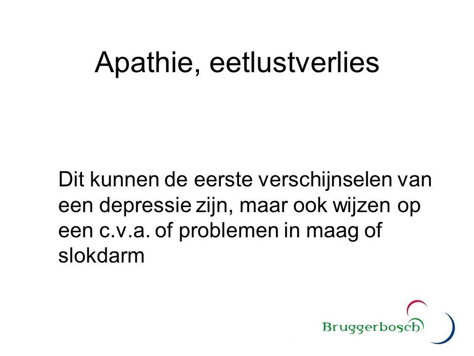 Apathie, eetlustverlies Dit kunnen de eerste verschijnselen van een depressie zijn, maar ook wijzen op een c.v.a. of problemen in maag of slokdarm
