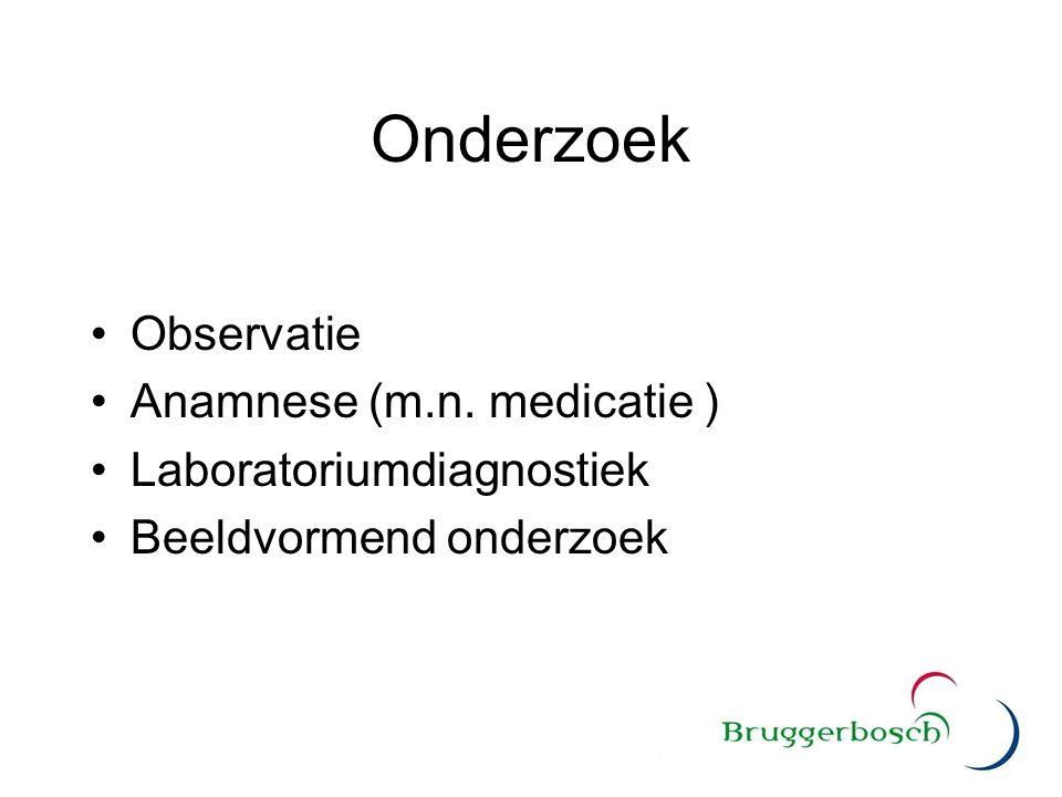 Onderzoek Observatie Anamnese (m.n. medicatie ) Laboratoriumdiagnostiek Beeldvormend onderzoek