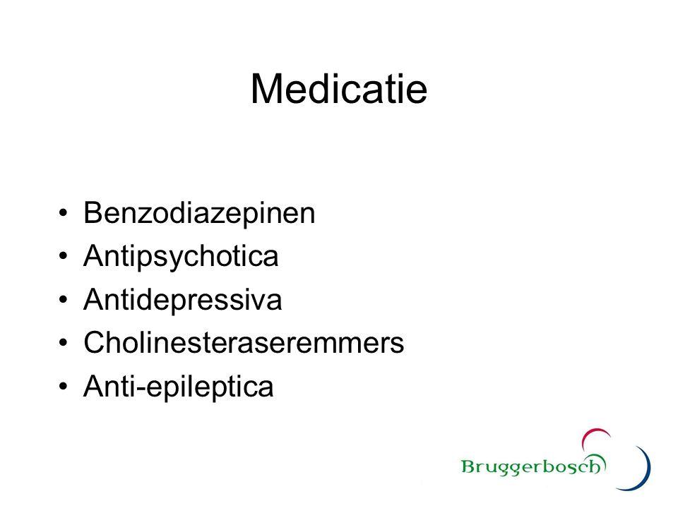 Medicatie Benzodiazepinen Antipsychotica Antidepressiva Cholinesteraseremmers Anti-epileptica