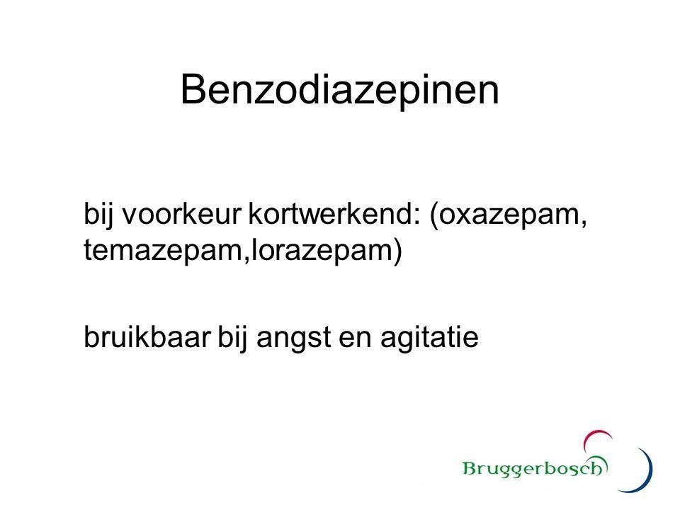 Benzodiazepinen bij voorkeur kortwerkend: (oxazepam, temazepam,lorazepam) bruikbaar bij angst en agitatie