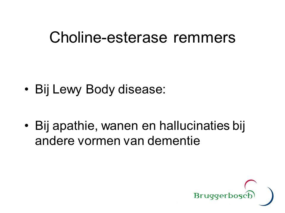 Choline-esterase remmers Bij Lewy Body disease: Bij apathie, wanen en hallucinaties bij andere vormen van dementie
