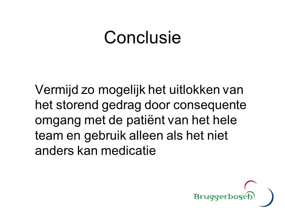 Conclusie Vermijd zo mogelijk het uitlokken van het storend gedrag door consequente omgang met de patiënt van het hele team en gebruik alleen als het