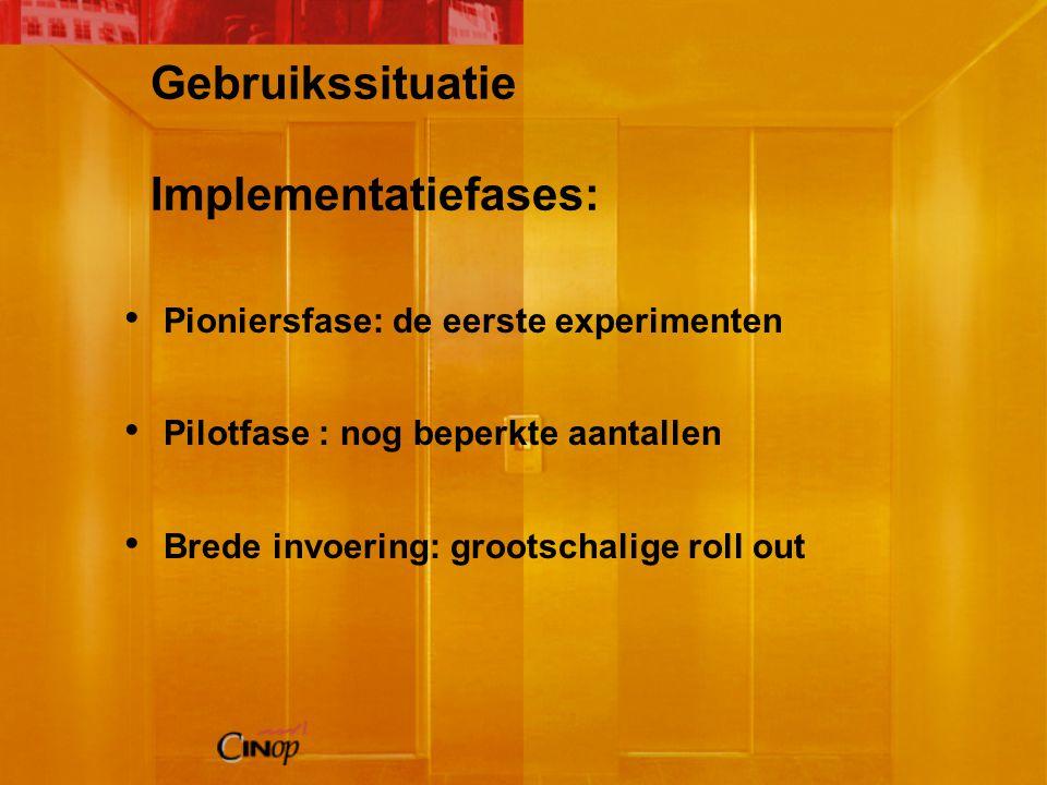Gebruikssituatie Implementatiefases: Pioniersfase: de eerste experimenten Pilotfase : nog beperkte aantallen Brede invoering: grootschalige roll out
