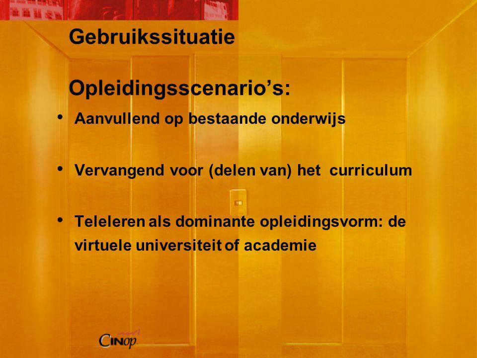 Gebruikssituatie Opleidingsscenario's: Aanvullend op bestaande onderwijs Vervangend voor (delen van) het curriculum Teleleren als dominante opleidingsvorm: de virtuele universiteit of academie
