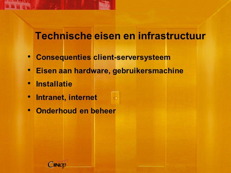 Technische eisen en infrastructuur Consequenties client-serversysteem Eisen aan hardware, gebruikersmachine Installatie Intranet, internet Onderhoud en beheer