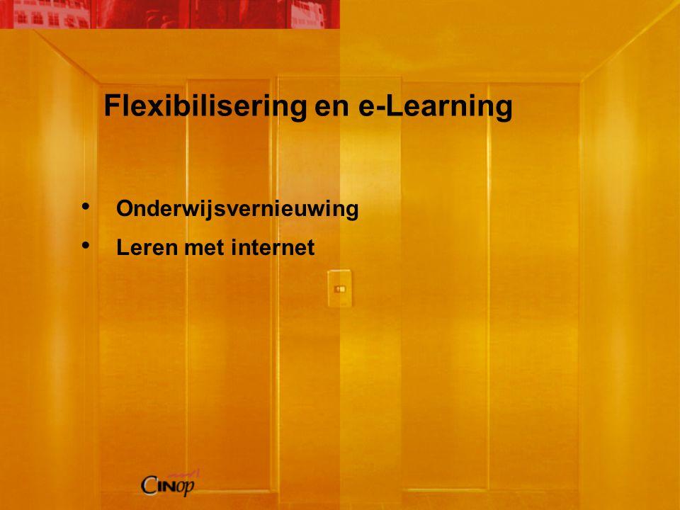Flexibilisering en e-Learning Onderwijsvernieuwing Leren met internet