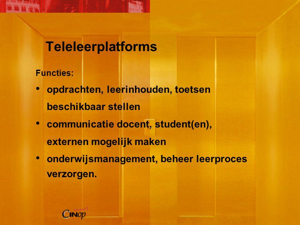 Teleleerplatforms Functies: opdrachten, leerinhouden, toetsen beschikbaar stellen communicatie docent, student(en), externen mogelijk maken onderwijsmanagement, beheer leerproces verzorgen.
