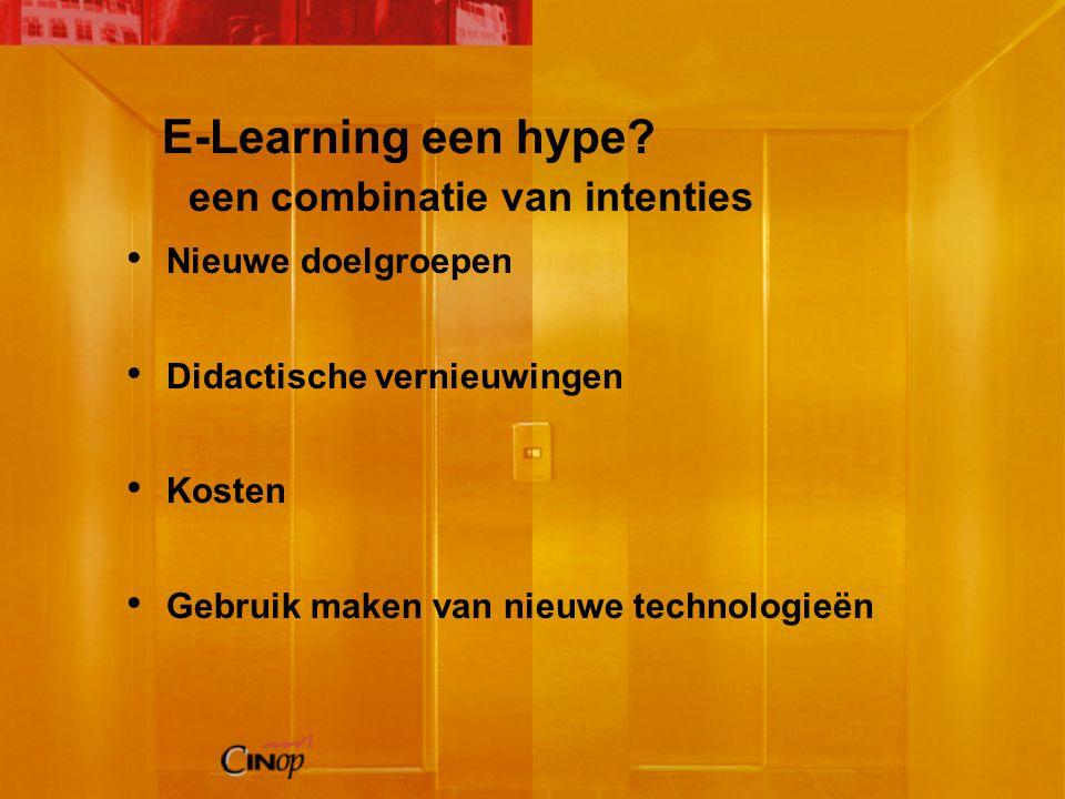 E-Learning een hype? een combinatie van intenties Nieuwe doelgroepen Didactische vernieuwingen Kosten Gebruik maken van nieuwe technologieën