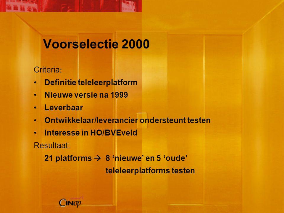Voorselectie 2000 Criteria : Definitie teleleerplatform Nieuwe versie na 1999 Leverbaar Ontwikkelaar/leverancier ondersteunt testen Interesse in HO/BVEveld Resultaat: 21 platforms  8 'nieuwe' en 5 'oude' teleleerplatforms testen