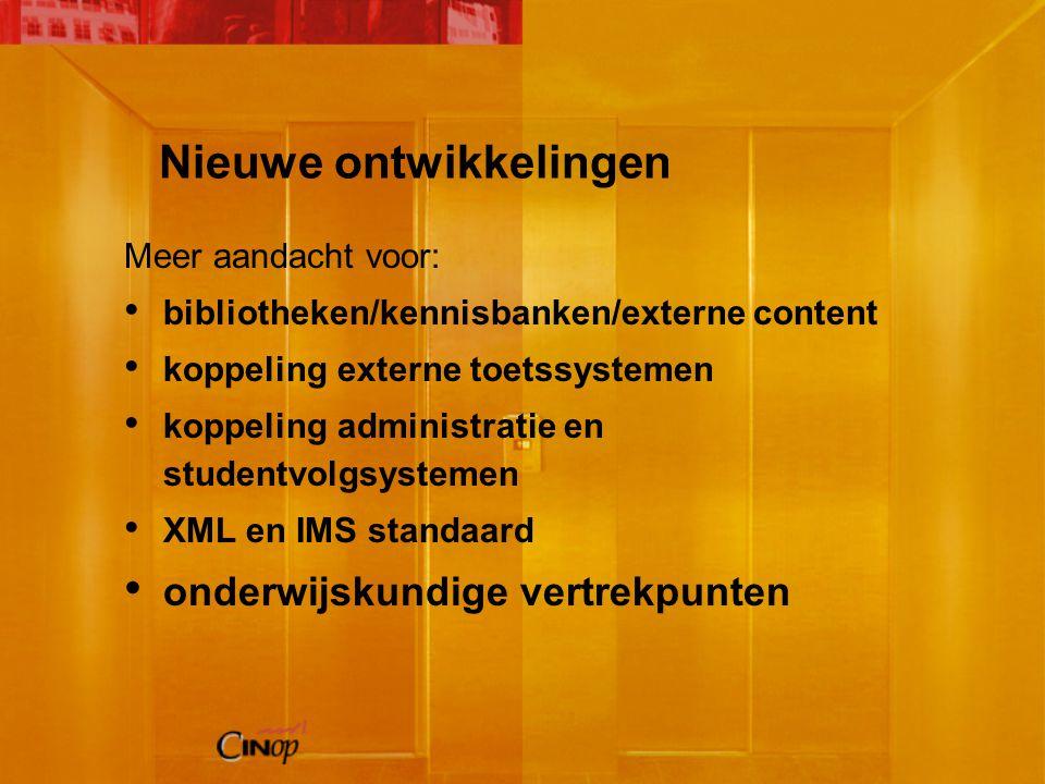 Nieuwe ontwikkelingen Meer aandacht voor: bibliotheken/kennisbanken/externe content koppeling externe toetssystemen koppeling administratie en studentvolgsystemen XML en IMS standaard onderwijskundige vertrekpunten