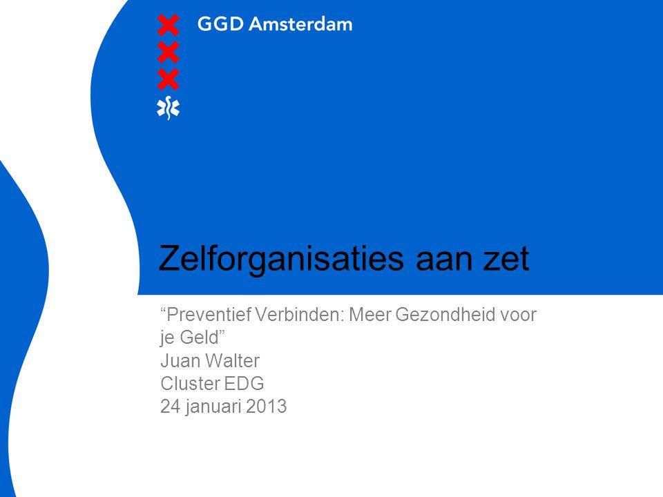 Zelforganisaties aan zet Preventief Verbinden: Meer Gezondheid voor je Geld Juan Walter Cluster EDG 24 januari 2013