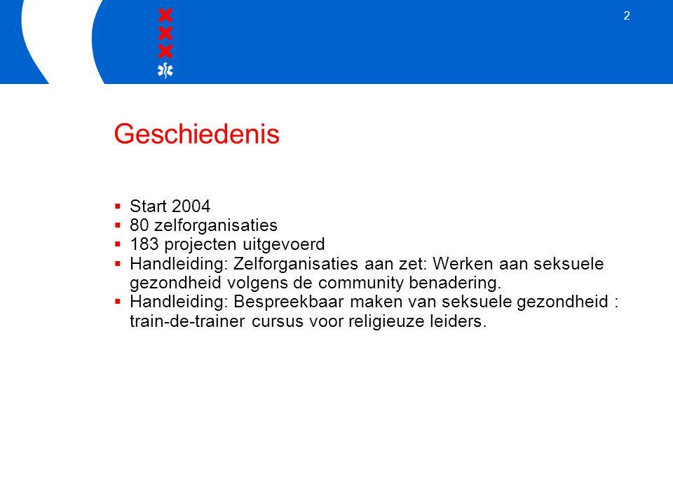 2 Geschiedenis  Start 2004  80 zelforganisaties  183 projecten uitgevoerd  Handleiding: Zelforganisaties aan zet: Werken aan seksuele gezondheid volgens de community benadering.