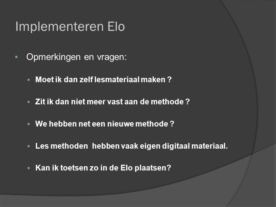 Implementeren Elo  Opmerkingen en vragen:  Moet ik dan zelf lesmateriaal maken ?  Zit ik dan niet meer vast aan de methode ?  We hebben net een ni
