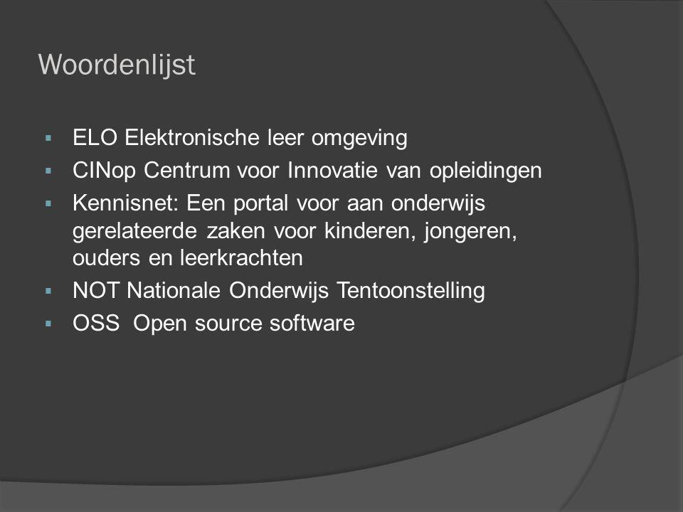 Woordenlijst  ELO Elektronische leer omgeving  CINop Centrum voor Innovatie van opleidingen  Kennisnet: Een portal voor aan onderwijs gerelateerde
