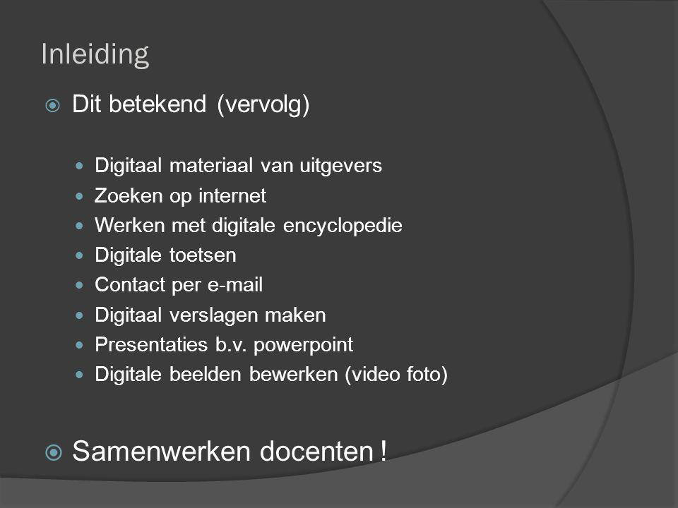 Inleiding  Dit betekend (vervolg) Digitaal materiaal van uitgevers Zoeken op internet Werken met digitale encyclopedie Digitale toetsen Contact per e