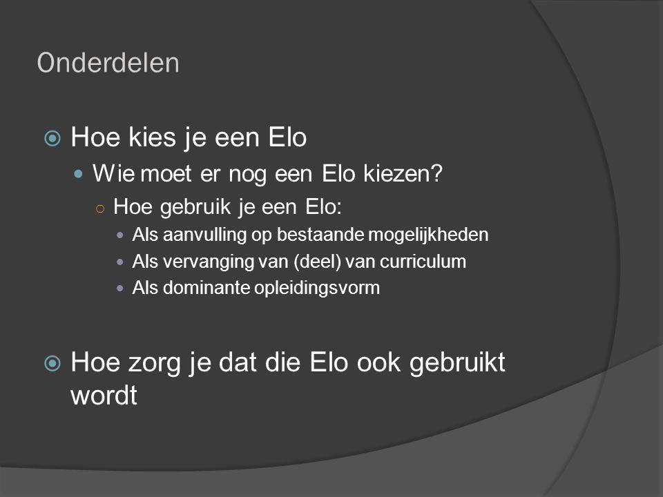 Onderdelen  Hoe kies je een Elo Wie moet er nog een Elo kiezen? ○ Hoe gebruik je een Elo: Als aanvulling op bestaande mogelijkheden Als vervanging va