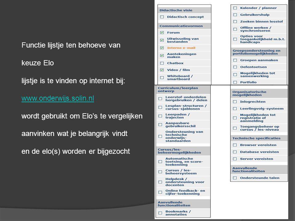 Functie lijstje ten behoeve van keuze Elo lijstje is te vinden op internet bij: www.onderwijs.solin.nl wordt gebruikt om Elo's te vergelijken aanvinken wat je belangrijk vindt en de elo(s) worden er bijgezocht