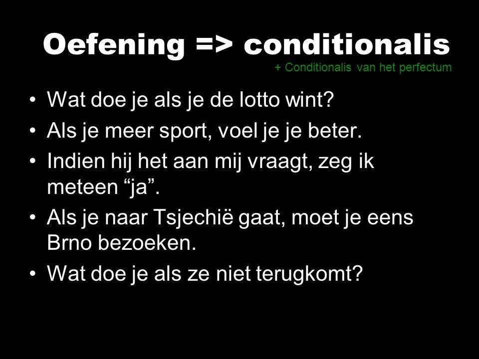 """Oefening => conditionalis Wat doe je als je de lotto wint? Als je meer sport, voel je je beter. Indien hij het aan mij vraagt, zeg ik meteen """"ja"""". Als"""