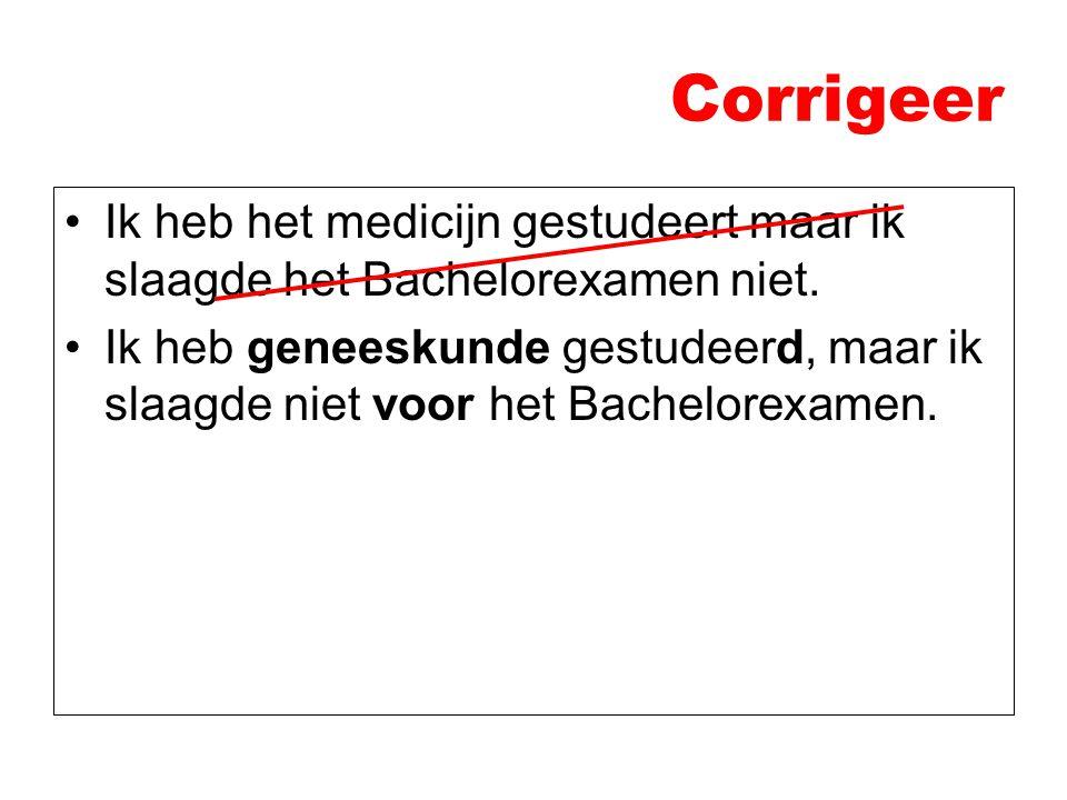 Corrigeer Ik heb het medicijn gestudeert maar ik slaagde het Bachelorexamen niet. Ik heb geneeskunde gestudeerd, maar ik slaagde niet voor het Bachelo