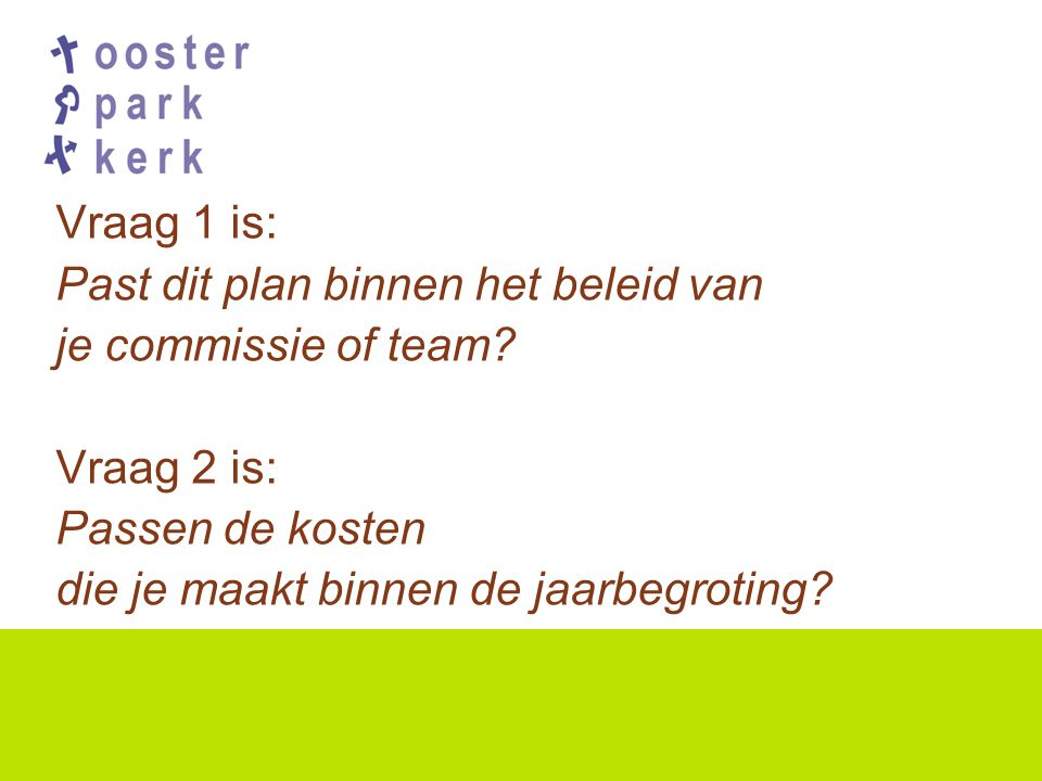Vraag 1 is: Past dit plan binnen het beleid van je commissie of team.