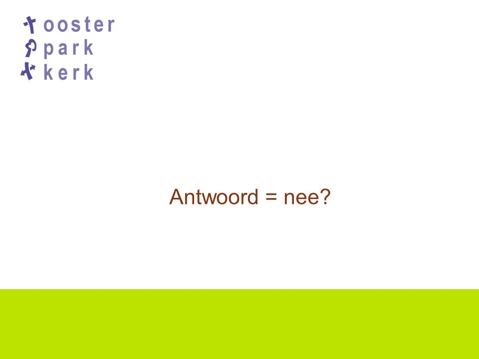 Antwoord = nee?