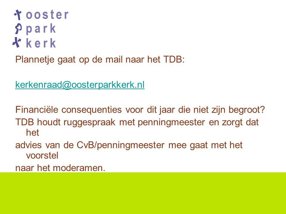 Plannetje gaat op de mail naar het TDB: kerkenraad@oosterparkkerk.nl Financiële consequenties voor dit jaar die niet zijn begroot.