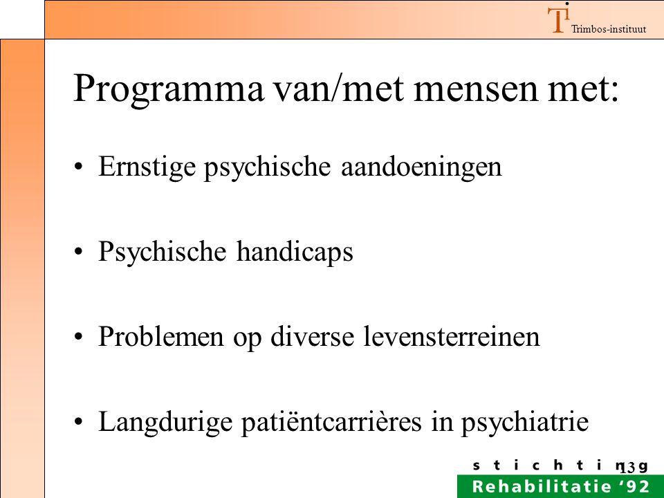 Trimbos-instituut 13 Programma van/met mensen met: Ernstige psychische aandoeningen Psychische handicaps Problemen op diverse levensterreinen Langduri