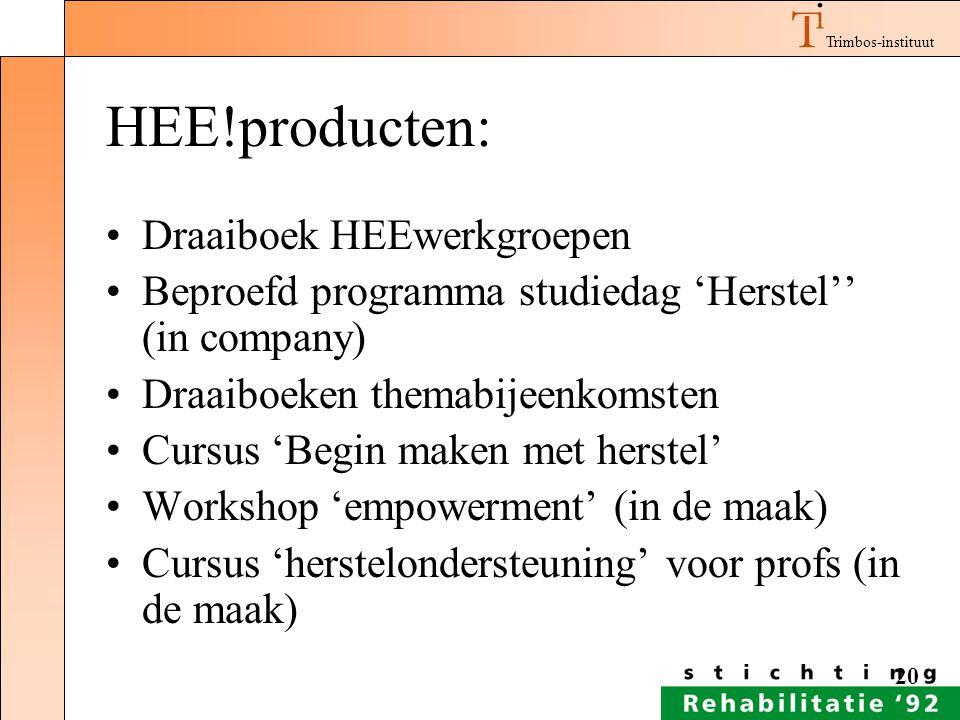 Trimbos-instituut 20 HEE!producten: Draaiboek HEEwerkgroepen Beproefd programma studiedag 'Herstel'' (in company) Draaiboeken themabijeenkomsten Cursu