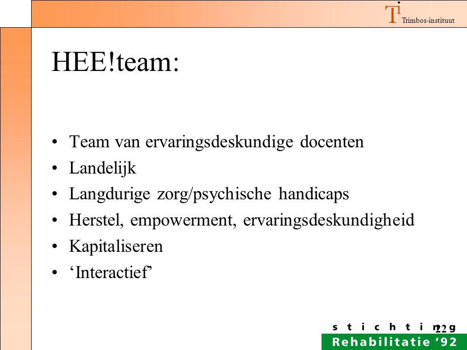 Trimbos-instituut 22 HEE!team: Team van ervaringsdeskundige docenten Landelijk Langdurige zorg/psychische handicaps Herstel, empowerment, ervaringsdes