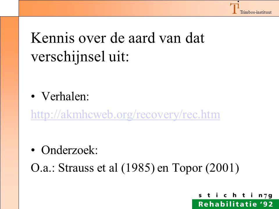 Trimbos-instituut 7 Kennis over de aard van dat verschijnsel uit: Verhalen: http://akmhcweb.org/recovery/rec.htm Onderzoek: O.a.: Strauss et al (1985)