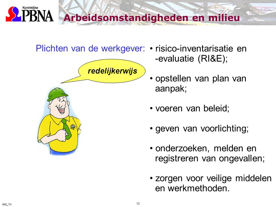 redelijkerwijs risico-inventarisatie en -evaluatie (RI&E); opstellen van plan van aanpak; voeren van beleid; geven van voorlichting; onderzoeken, meld
