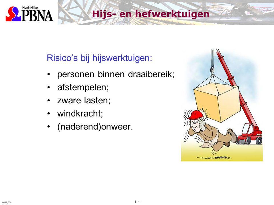 Risico's bij hijswerktuigen: personen binnen draaibereik; afstempelen; zware lasten; windkracht; (naderend)onweer. 114 6652_700 Hijs- en hefwerktuigen