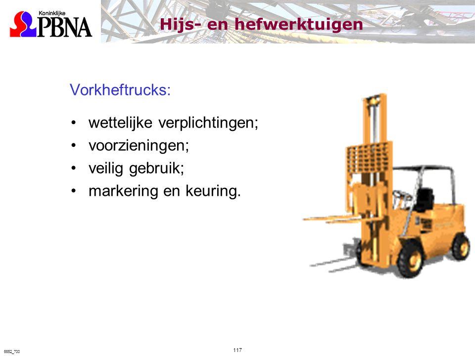 Vorkheftrucks: wettelijke verplichtingen; voorzieningen; veilig gebruik; markering en keuring. 117 6652_700 Hijs- en hefwerktuigen