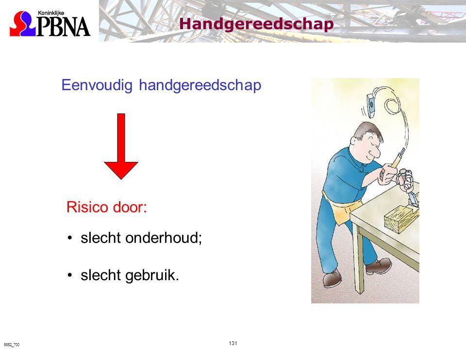 Eenvoudig handgereedschap Risico door: slecht onderhoud; slecht gebruik. Handgereedschap 131 6652_700