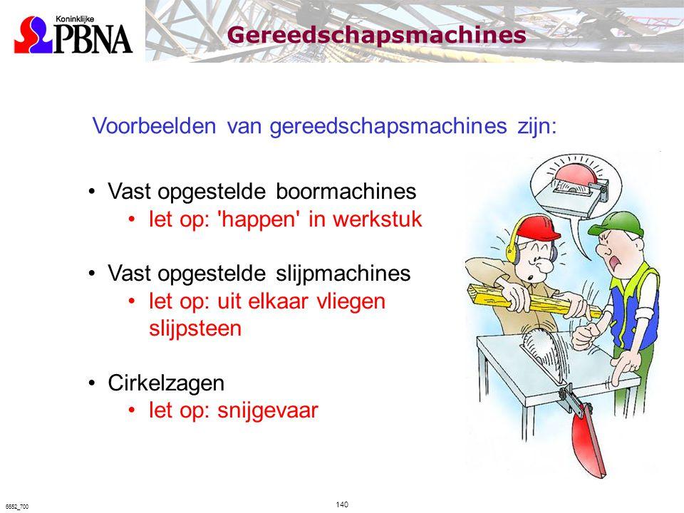 Voorbeelden van gereedschapsmachines zijn: Vast opgestelde boormachines let op: 'happen' in werkstuk Vast opgestelde slijpmachines let op: uit elkaar