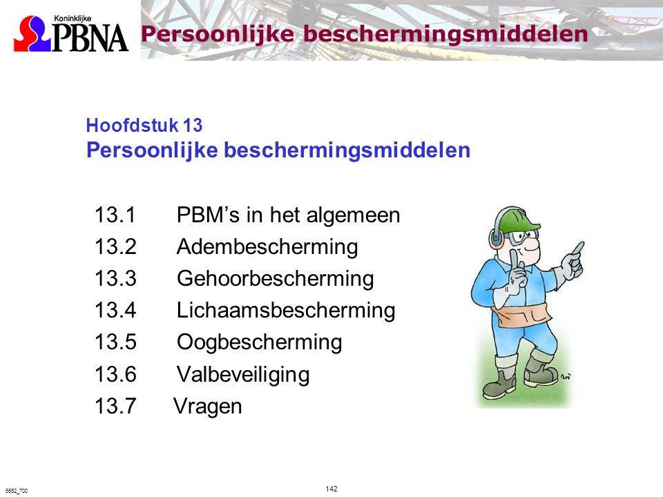 Hoofdstuk 13 Persoonlijke beschermingsmiddelen 13.1 PBM's in het algemeen 13.2 Adembescherming 13.3 Gehoorbescherming 13.4 Lichaamsbescherming 13.5 Oo