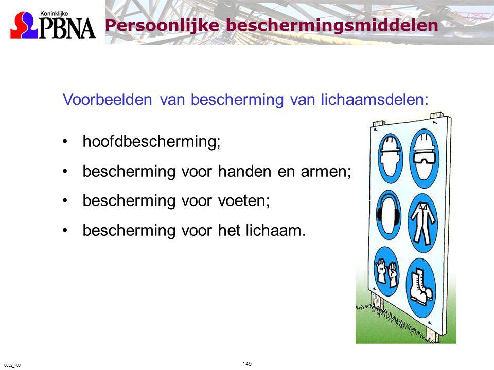 Voorbeelden van bescherming van lichaamsdelen: hoofdbescherming; bescherming voor handen en armen; bescherming voor voeten; bescherming voor het licha