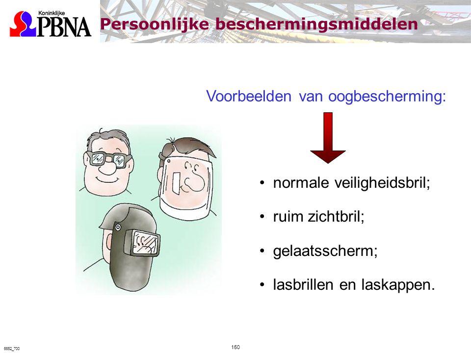 Voorbeelden van oogbescherming: normale veiligheidsbril; ruim zichtbril; gelaatsscherm; lasbrillen en laskappen. Persoonlijke beschermingsmiddelen 150