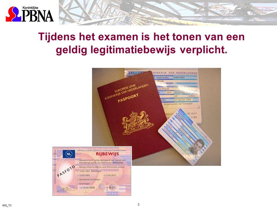Tijdens het examen is het tonen van een geldig legitimatiebewijs verplicht. 3 6652_700