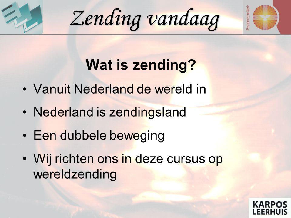 Zending vandaag Wat is zending? Vanuit Nederland de wereld in Nederland is zendingsland Een dubbele beweging Wij richten ons in deze cursus op wereldz